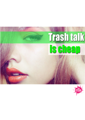 Trash talk is cheap